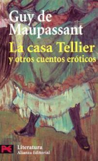 La Casa Tellier y Otros Cuentos Eroticos - Guy de Maupassant