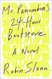 Mr. Penumbra's 24-Hour Bookstore -