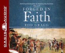 Forged in Faith: How Faith Shaped the Birth of the Nation 1607-1776 - Rod Gragg, Maurice England