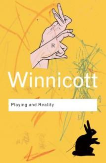 Playing and Reality (Routledge Classics) - Donald Woods Winnicott, F. Robert Rodman