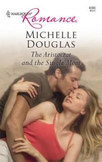 The Aristocrat and the Single Mom - Michelle Douglas