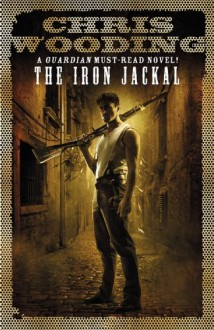 Iron Jackal (Tale of the Ketty Jay) - Chris Wooding