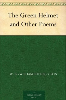 The Green Helmet and Other Poems - W.B. Yeats