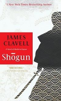 Shogun: The Epic Novel of Japan - James Clavell
