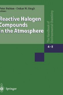Reactive Halogen Compounds in the Atmosphere (Handbook of Environmental Chemistry) (Part 4E) - Peter Fabian, Onkar N. Singh