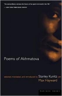 Poems of Akhmatova - Anna Akhmatova, Stanley Kunitz, Max Hayward