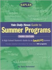 Kaplan Yale Daily News Guide to Summer Programs, Third Edition - Daily News Yale