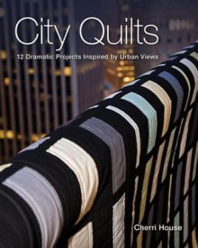 City Quilts: 12 Dramatic Projects Inspired by Urban Views - Cherri House, House Cherri