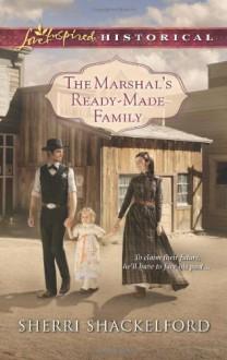 The Marshal's Ready-Made Family (Love Inspired Historical) - Sherri Shackelford
