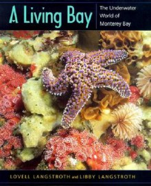 A Living Bay: The Underwater World of Monterey Bay - Lovell Langstroth, Libby Langstroth