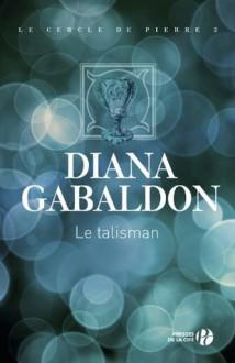 Le Talisman (French Edition) - Diana Gabaldon, Philippe Safavi
