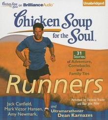Chicken Soup for the Soul: Runners: 31 Stories of Adventure, Comebacks, and Family Ties (Audio) - Jack Canfield, Christina Traister and Dan John Miller