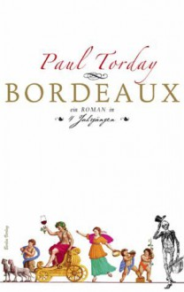 Bordeaux: Ein Roman in vier Jahrgängen - Paul Torday, Thomas Stegers
