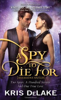 A Spy To Die For - Kris DeLake, Kristine Kathryn Rusch