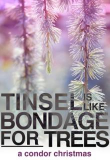 Tinsel Is Like Bondage For Trees (Condor #1.5) - Isa K.