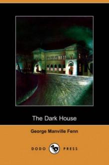 The Dark House (Dodo Press) - George Manville Fenn
