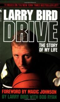 Drive: The Story of My Life - Larry Bird, Bob Ryan, Earvin Johnson