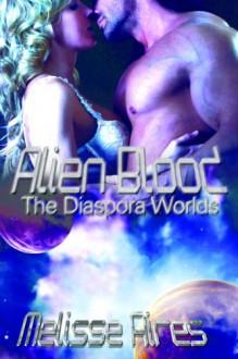 Alien Blood (Diaspora Worlds) - Melisse Aires