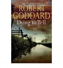 Dying to Tell - Robert Goddard