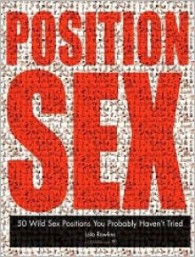 Position Sex: 50 Wild Sex Positions You Probably Haven't Tried - Lola Rawlins