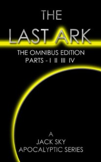 The Last Ark: First Omnibus Edition, Parts I-IV (The Fatima Code) Is The Antichrist Already In The Vatican? - Jack Sky