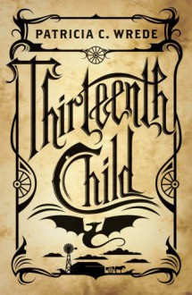 Thirteenth Child - Patricia C. Wrede