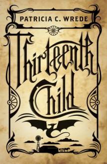Thirteenth Child - Patricia C. Wrede
