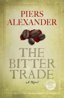The Bitter Trade - Piers Alexander
