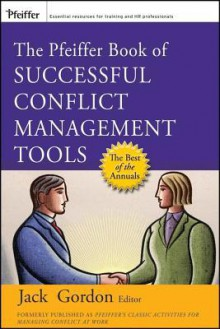 The Pfeiffer Book of Successful Conflict Management Tools - Jack Gordon