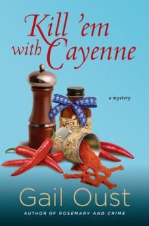Kill 'Em with Cayenne - Gail Oust