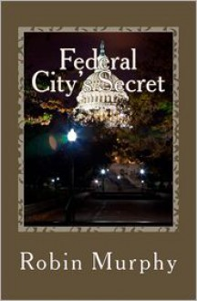 Federal City's Secret (#3) - Robin Murphy