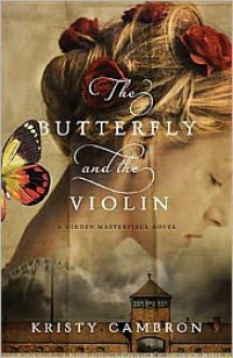 The Butterfly and the Violin (Hidden Masterpiece, #1) - Kristy Cambron