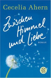 Zwischen Himmel und Liebe - Cecelia Ahern