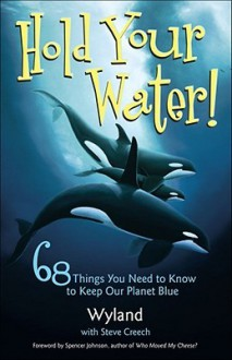 Hold Your Water: 68 Things You Need to Know to Keep Our Planet Blue - Wyland, Wyland Foundation