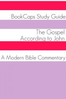 The Gospel of John: A Modern Bible Commentary - BookCaps, Golgotha Press