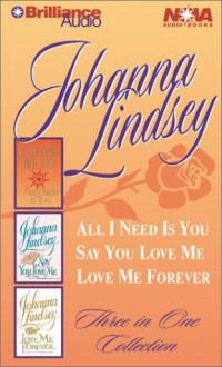 Johanna Lindsey Collection: All I Need is You, Say You Love Me, Love Me Forever - Johanna Lindsey, Michael Page, Sandra Burr