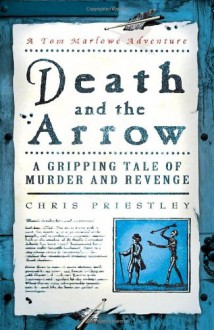 Death and the Arrow: A Gripping Tale of Murder and Revenge (Tom Marlowe Series) - Chris Priestley