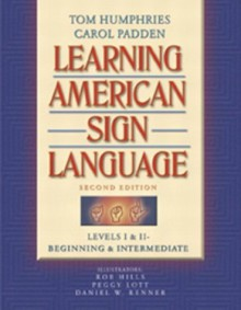 Learning American Sign Language: Levels I & II--Beginning & Intermediate - Tom Humphries,Carol Padden