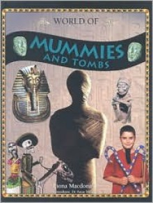 World of Mummies and Tombs - Fiona MacDonald