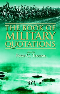 The Book Of Military Quotations - Peter G. Tsouras