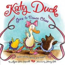 Katy Duck Goes to Dance Class - Alyssa Satin Capucilli, Aviva Shur, Henry Cole