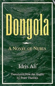 Dongola: A Novel of Nubia - Idris Ali, إدريس علي, Peter Theroux