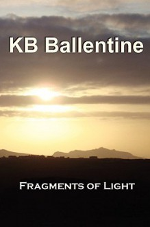 Fragments of Light - Kb Ballentine