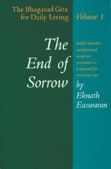 The End of Sorrow: The Bhagavad Gita for Daily Living, Volume I: 001 - Eknath Easwaran