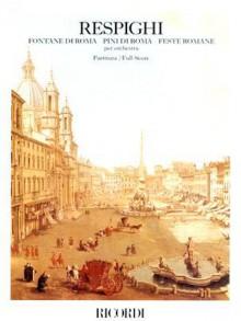 Fontane di Roma, Pini di Roma, Feste Romane: Score - Ottorino Respighi