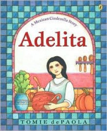 Adelita: A Mexican Cinderella Story - Tomie dePaola