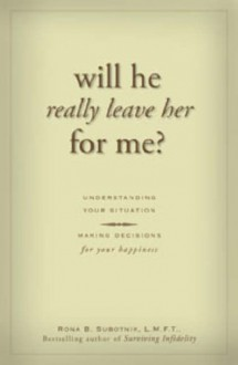 Will He Really Leave Her For Me?: Understanding Your Situation, Making Decisions for Your Happiness - Rona B. Subotnik
