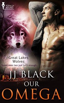 Our Omega (Great Lakes Wolves Book 2) - JJ Black