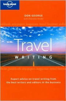 Travel Writing - Don George,Lonely Planet