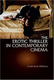 The Erotic Thriller in Contemporary Cinema - Linda D. Williams